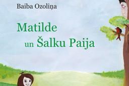 """Apgādā """"Mansards"""" iznākusi Baibas Ozoliņas grāmata bērniem """"Matilde un Šalku Paija"""""""