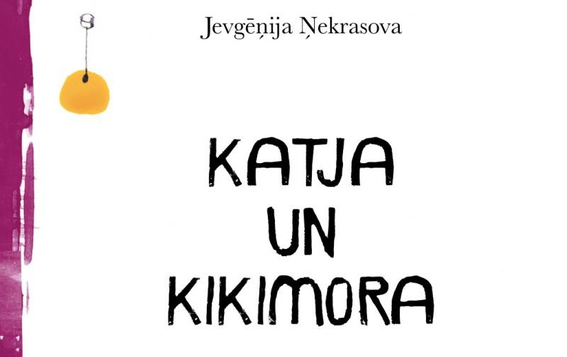 """Latviski izdots Jevgēņijas Ņekrasovas romāns """"Katja un Kikimora"""""""